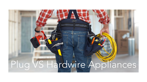 Plug VS Hardwire Appliances