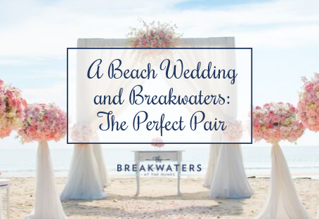 Why A Breakwaters Wedding Is What You Need