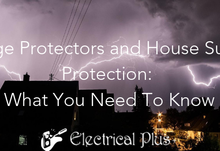 Surge Protectors and House Surge Protection: What You Need To Know