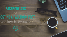 Facebook Ads Vs. Boosting a Facebook Post: What Is Right For My Business?