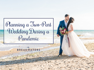 Planning a Two-Part Wedding During a Pandemic
