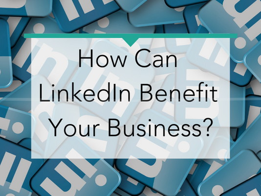 How Can LinkedIn Benefit Your Business?