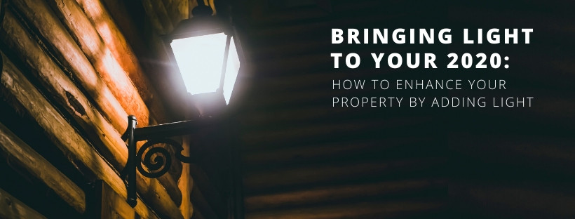 Bringing light to your 2020:  How to Enhance and Add Lighting to Your Property.