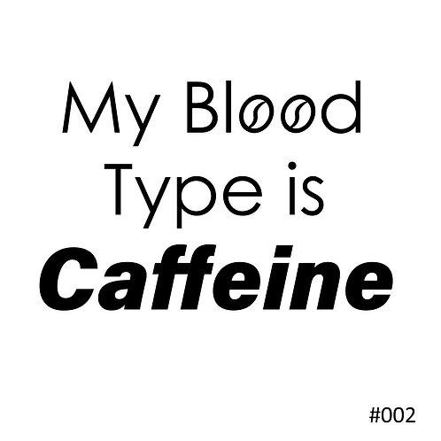 02 My Blood Type is Caffeine ver 2