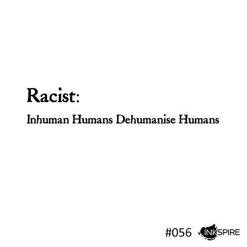 56 Racist -Inhuman Humans Dehumanise Humans