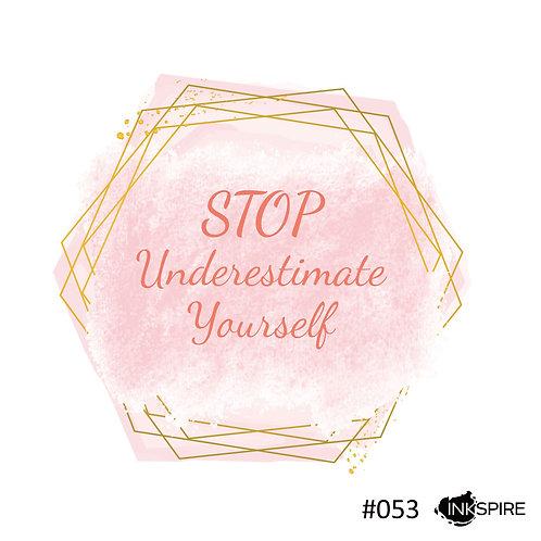 53 Stop Underestimate Yourself