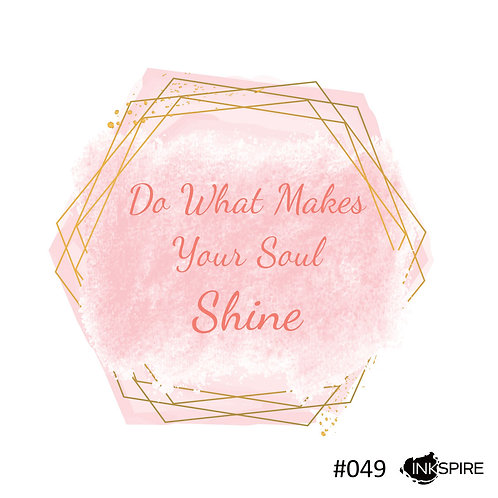 49 Do What Makes Your Soul Shine