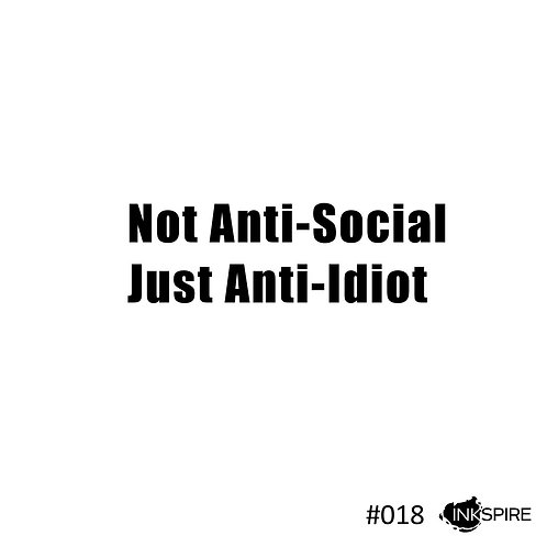 18 Not Anti-Social Just Anti-Idiot