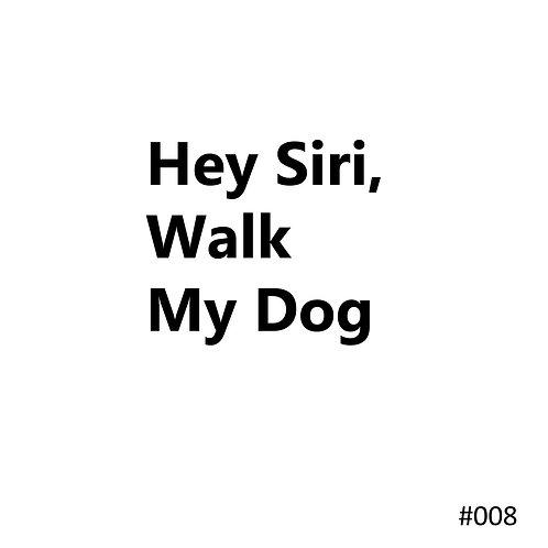 08 Hey Siri Walk My Dog