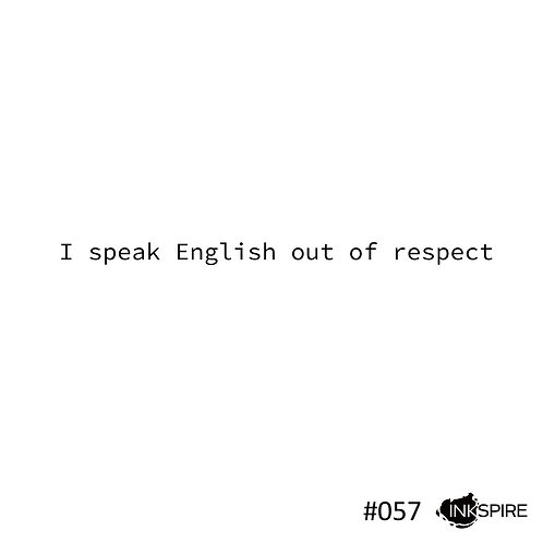 57 I Speak English Out Of Respect