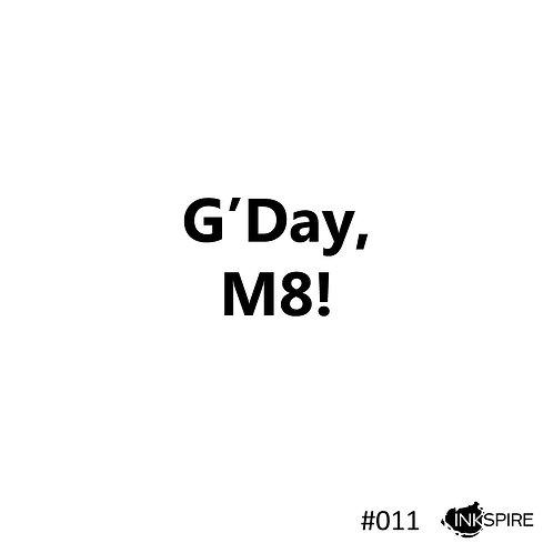11 G'Day M8