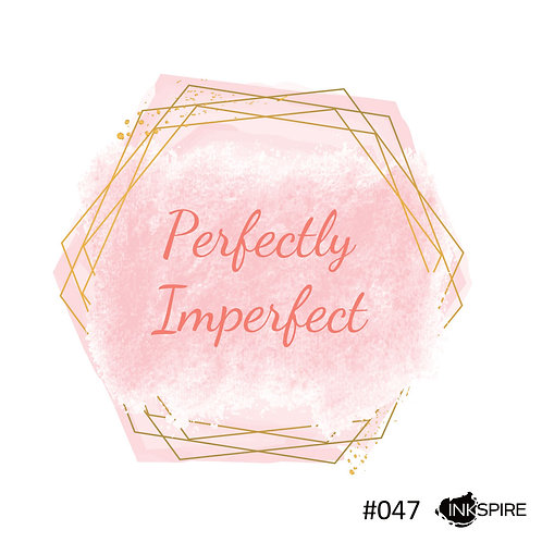 47 Perfectly Imperfect