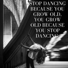 You don't stop dancing because you grow