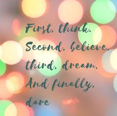First, think. Second, believe third, dre