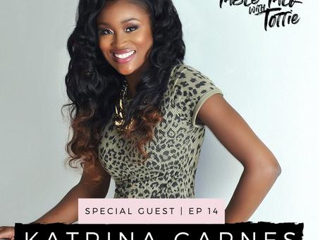 EPISODE 14: Katrina Garnes on Relocating, Reinventing & Reviving Your Brand