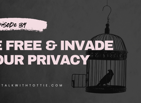 EPISODE 39: Be Free & Invade Your Privacy