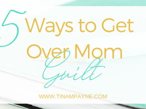 5 Ways to Get Over Mom Guilt
