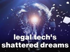 Legal Tech's broken dreams