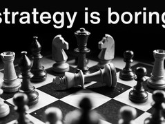 You know what, strategy is boring!