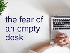 Fight the fear of an empty desk