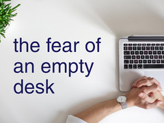 Fight the fear of an empty desk