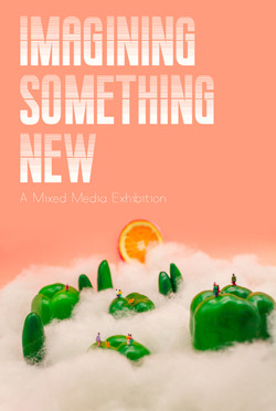 Imagining Something New: A Mixed Media Exhibition
