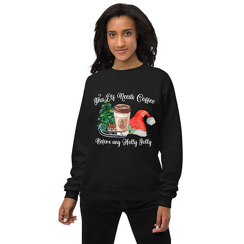 This Elf Needs Coffee Before any Holly Jolly - Unisex fleece sweatshirt