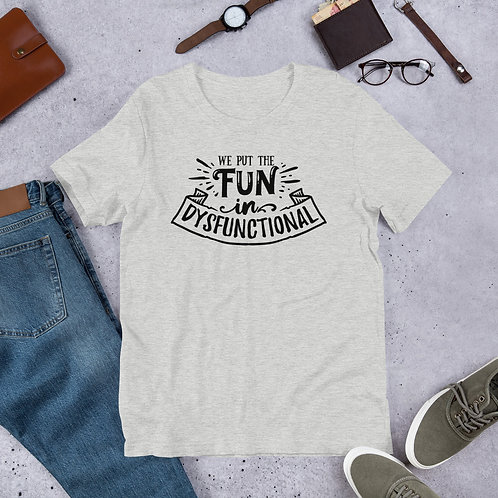 We put the fun in Dysfunctional - Short-Sleeve Unisex T-Shirt