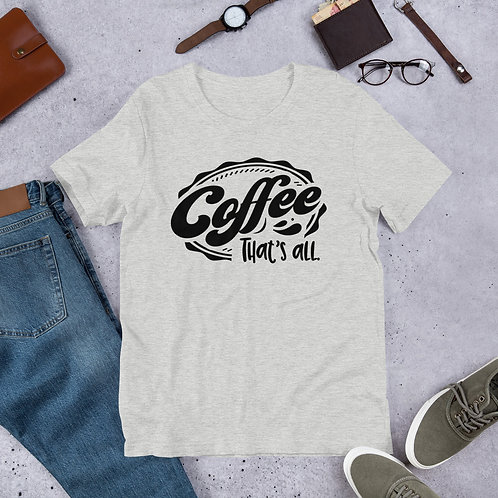 Coffee That's All - Short-Sleeve Unisex T-Shirt