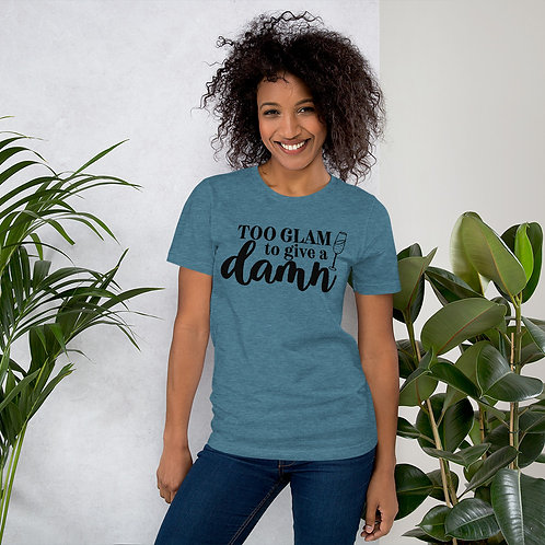Too Glam - Short-Sleeve Unisex T-Shirt