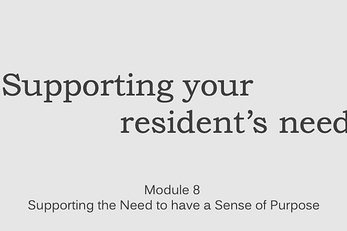 Supporting Resident's ~ Module 8 Supporting the Need to have a Sense of Purpose