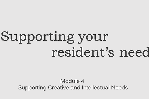 Supporting Resident's Needs Module 4 Supporting Creative and Intellectual Needs