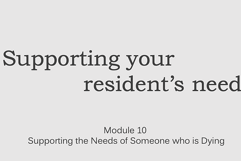 Supporting Resident's ~ Module 10 Supporting the Needs of Someone who is Dying