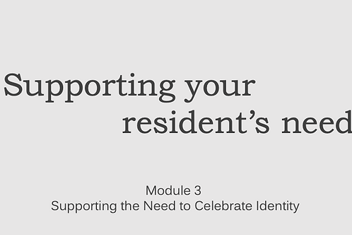 Supporting Resident's Needs Module 3 Supporting the Need to Celebrate Identity