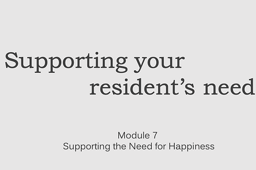 Supporting Resident's Needs Module 7 Supporting the Need for Happiness