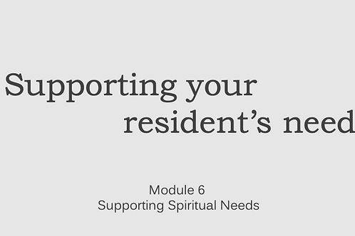 Supporting Resident's Needs Module 6 Supporting Spiritual Needs