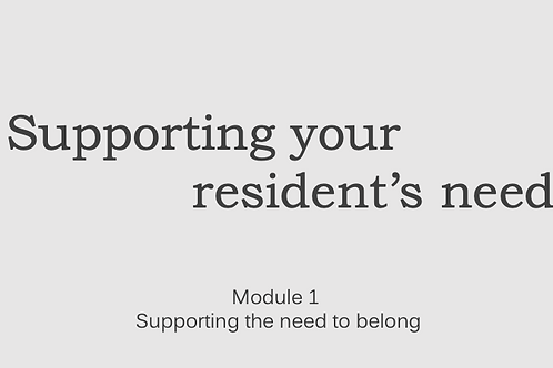 Supporting Resident's Needs Module 1 Supporting the Need to Belong