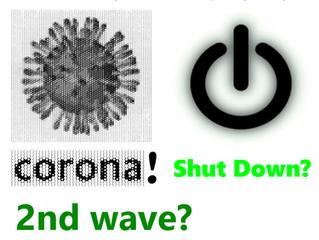 Corona! Shut Down? 2nd Wave