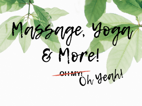 MASSAGE, YOGA & MORE, OH YEAH!