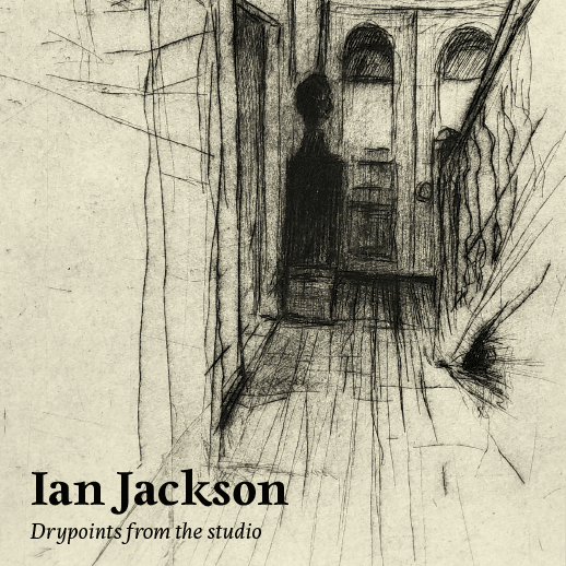 IAN JACKSON Drypoints from the Studio Opening
