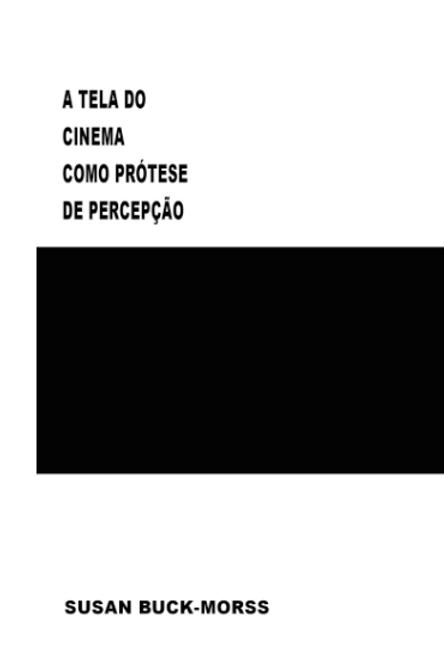 A tela do cinema como prótese de percepção