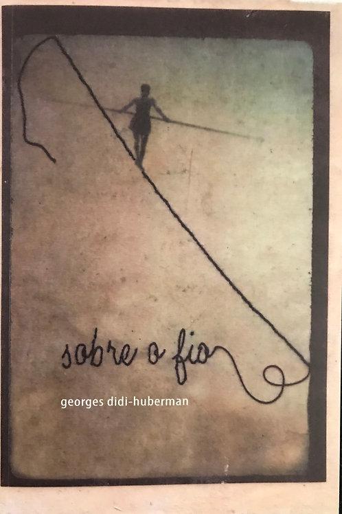 Sobre o fio   Didi-Huberman