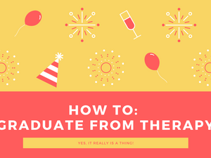 How to: Graduate from Therapy