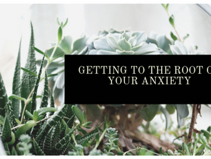 Getting to the Root of Your Anxiety