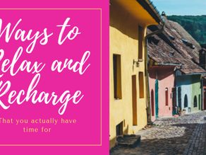 Ways to relax and recharge that you actually have time for