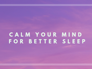 Calm your mind to get some sleep!
