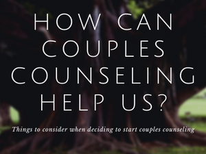 How can couples counseling help us?