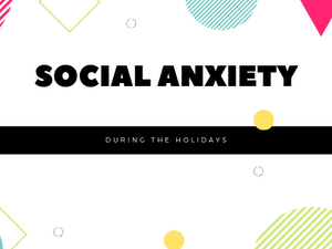 Social anxiety and the holidays
