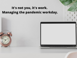 COVID-19 fatigue: the pandemic workday
