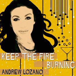 KEEP THE FIRE BURNING Andrew Lozano